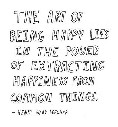 Nghệ thuật của hạnh phúc nằm ở khả năng chắt lọc cảm giác hạnh phúc từ những điều bình thường.