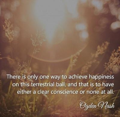 Có một cách duy nhất để hạnh phúc trên địa cầu này, đó là có một lương tâm trong sạch hoặc không có gì cả.