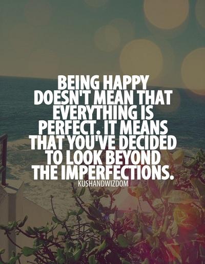 Hạnh phúc không có nghĩa mọi thứ đều hoàn hảo mà có nghĩa bạn quyết định biết nhìn ra khỏi những thứ chưa hoàn hảo.