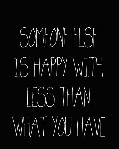 Có những người đang hạnh phúc hơn với những thứ ít ỏi hơn bạn.