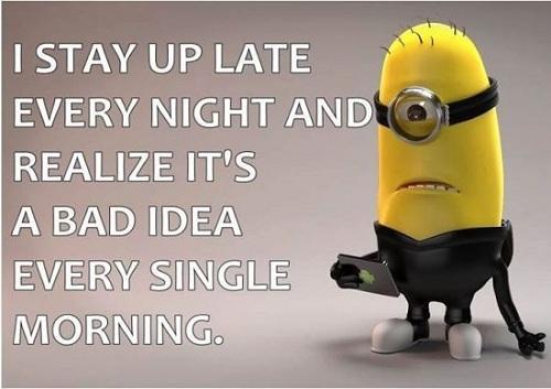 Tôi thức khuya mỗi tối và nhận ra đó là một ý tưởng sai lầm vào mỗi sáng hôm sau.