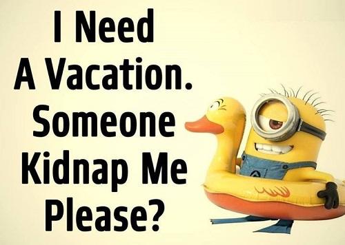 Tôi đang cần một kỳ nghỉ. Ai đó làm ơn bắt cóc tôi đi với.