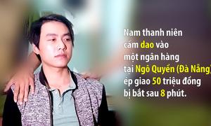 Thanh niên cầm dao cướp ngân hàng ở Đà Nẵng