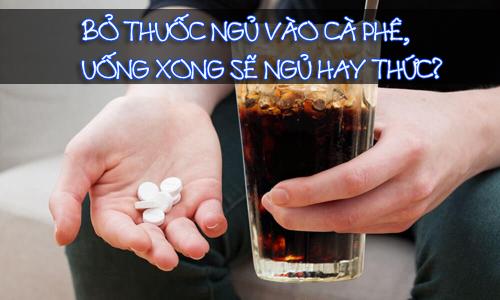 bo-thuoc-ngu-vao-ca-phe-uong-xong-ngu-hay-thuc