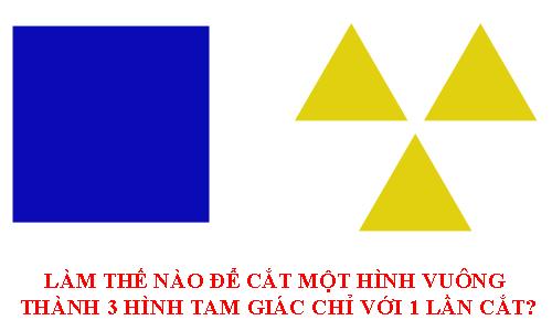 Làm sao cắt hình vuông thành ba hình tam giác trong 1 lần cắt?