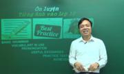 Giáo viên 'mách nước' ôn thi vào lớp 10 môn tiếng Anh hiệu quả