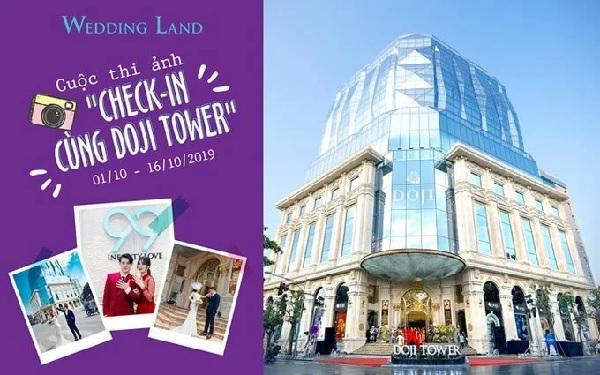 Cuộc thi Check in cùng DOJI Tower do Wedding Land - thương hiệu trang sức cưới thuộc Tập đoàn Vàng bạc đá quý DOJI tổ chức.