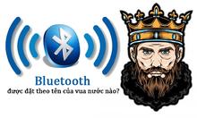Bluetooth được đặt theo tên vị vua nước nào?