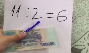 Chồng ẵm một triệu đồng nhờ 11 chia 2 bằng 6