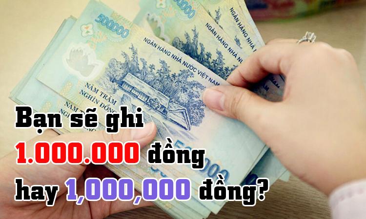 Bạn sẽ ghi 1.000.000 đồng hay 1,000,000 đồng?