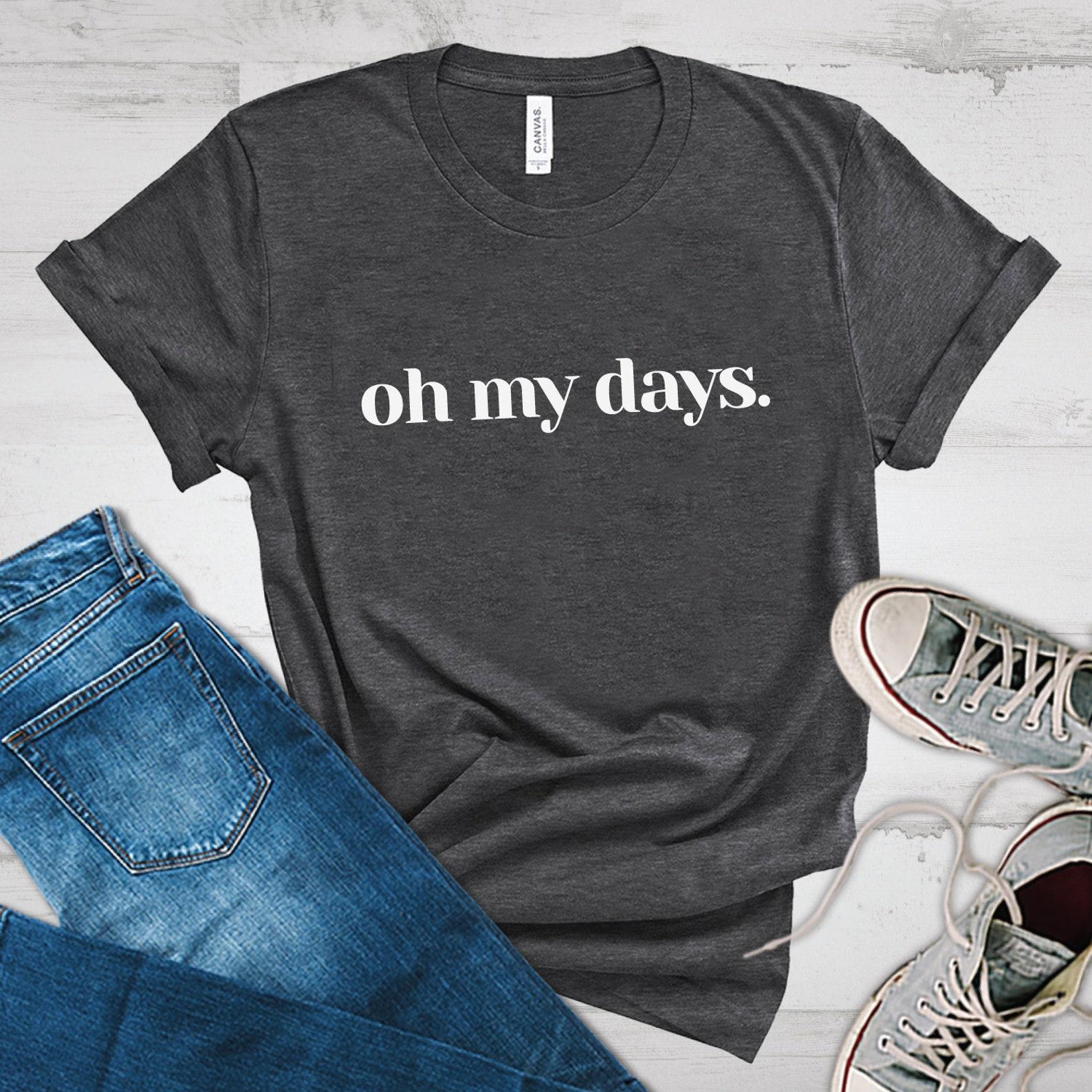 Một chiếc áo phông in cụm từ oh my days. Ảnh: Zazzle